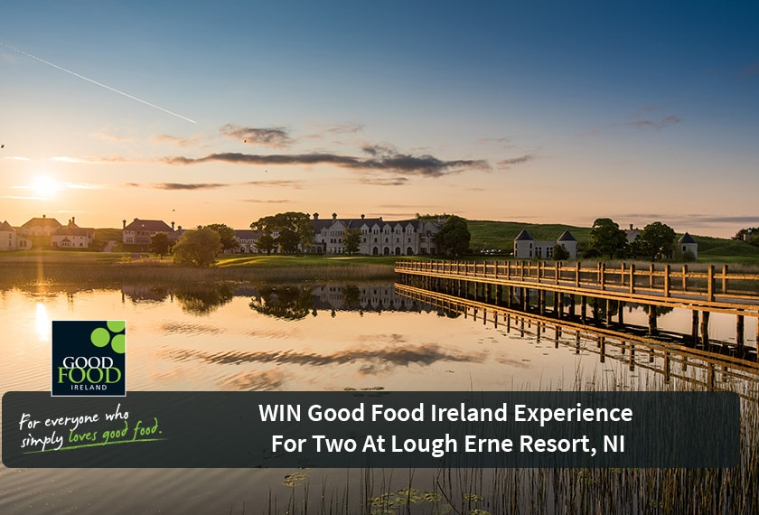 CLOSED – WIN Good Food Ireland Experience for 2 in Lough Erne Resort