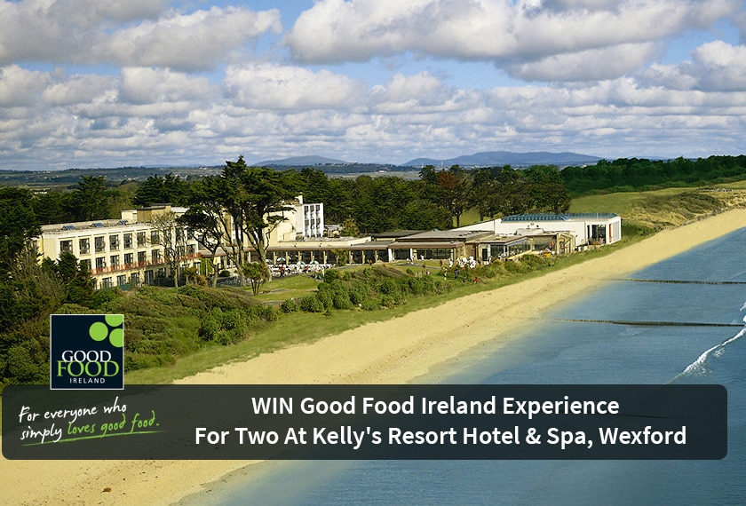NOW CLOSED WIN a Good Food Ireland Experience with Kelly's Resort Hotel & Spa